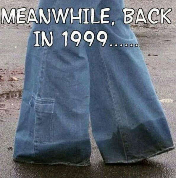 meanwhile back in 1999, phat jeans