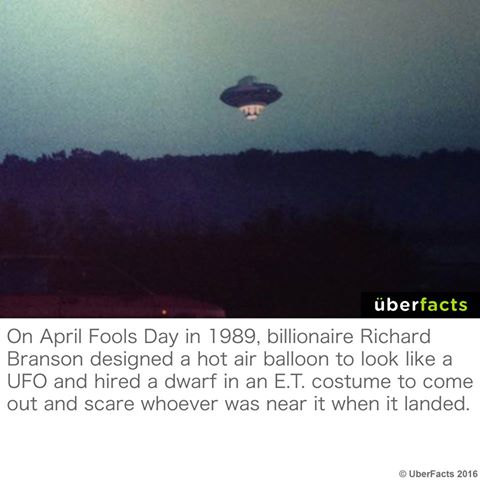 on april fools day in 1989, billionaire richard branson designed a hot air balloon to look like a ufo and hired a dwarf in an et costume to come out and scare whoever was near it when it landed, troll