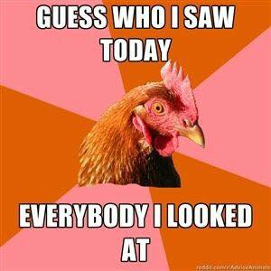 guess who i saw today, everyone i looked at, anti joke chicken, meme