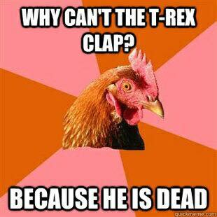 why can't the t-rex clap?, because he is dead, blue paint, anti joke chicken, meme
