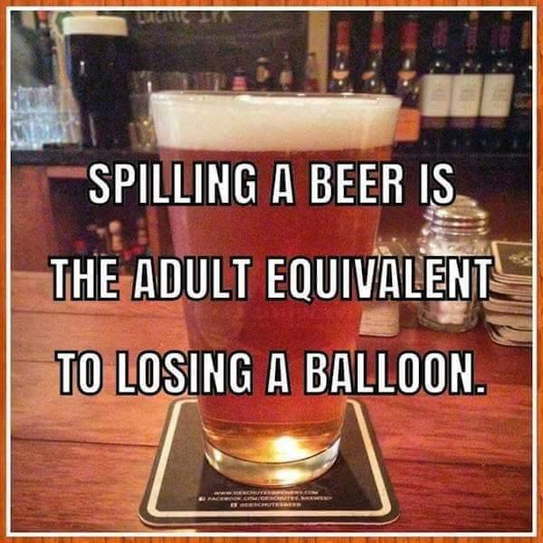 spilling a beer is the adult equivalent to losing a balloon