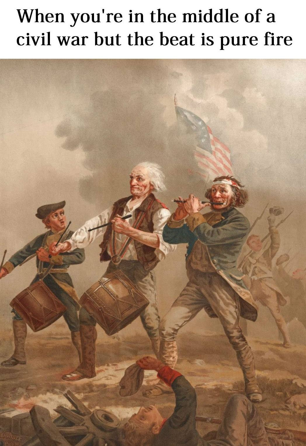 when you're in the middle of a civil war but the beat is pure fire, art history meme
