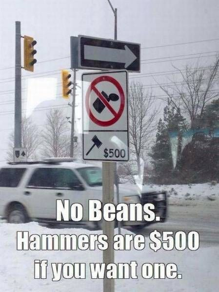 no beans, hammers are $500 if you want one, misunderstood road signs