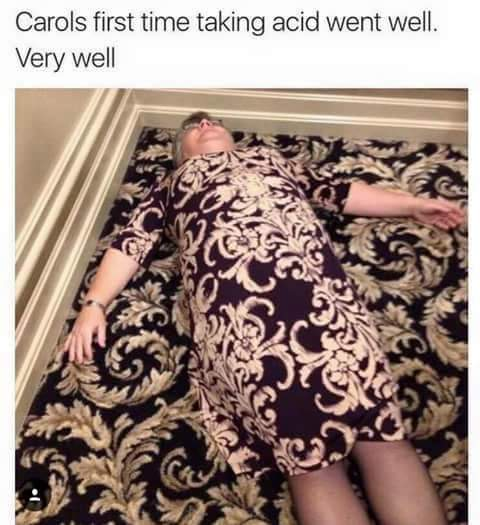 carols first time taking acid went well, very well, old lady matching the carpet