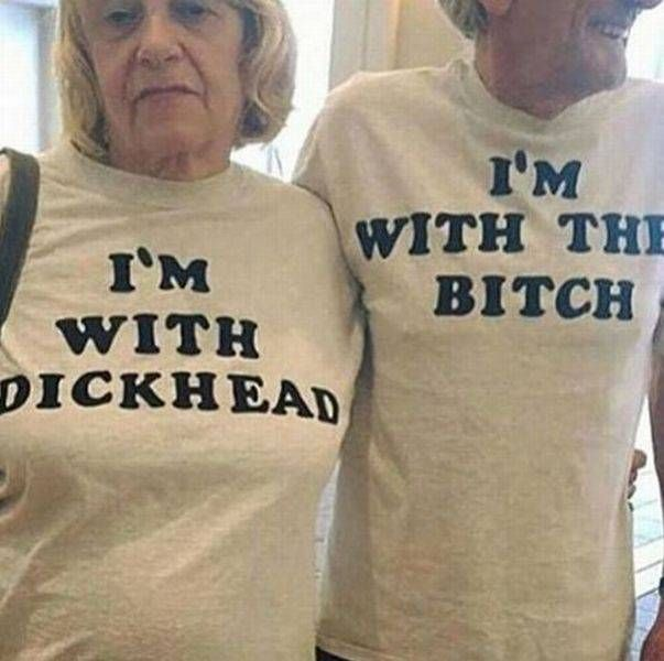 i'm with dickhead, i'm with the bitch
