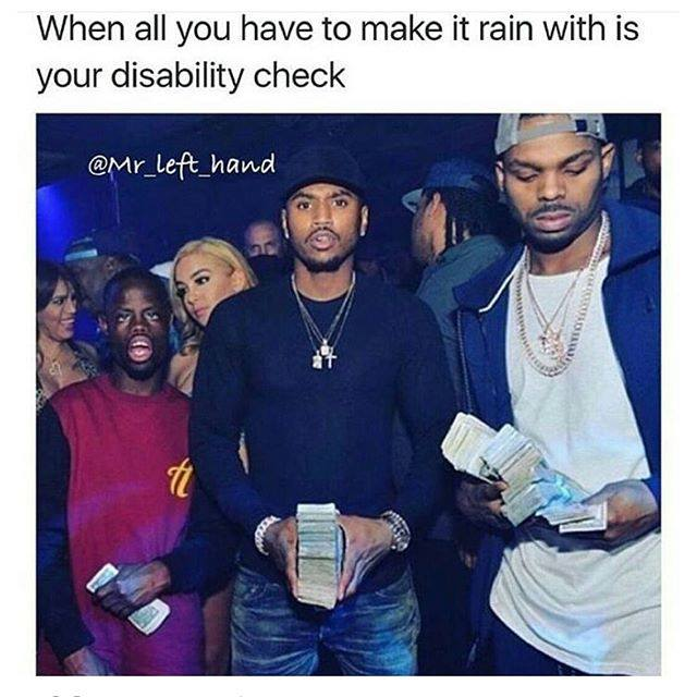 when all you have to make it rain with is your disability check