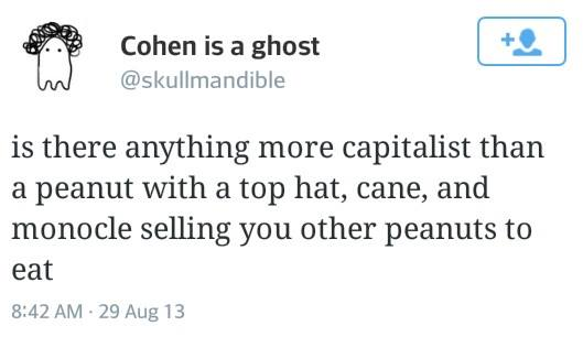 is there anything more capitalist than a peanut with a top hat, cane and monocle selling you other peanuts to eat?