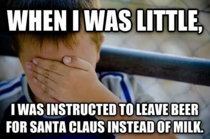 when i was little, i was instructed to leave beer for santa claus instead of milk, meme