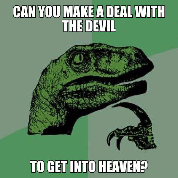 Can You Make A Deal With The Devil To Get Into Heaven - JustPost