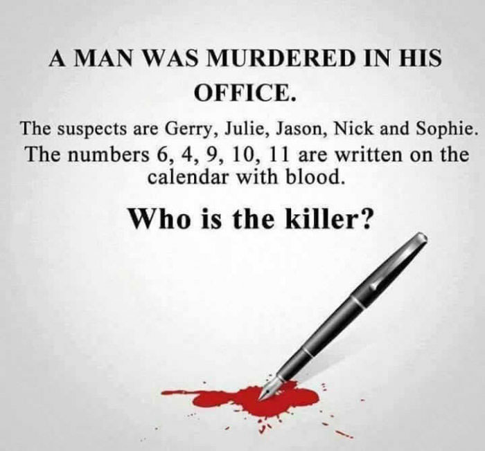 a man was murdered in his office, the suspects are gerry julie jason nick and sophie, the numbers 6 4 9 10 11 are written on the calendar in blood, who is the killer?, riddle