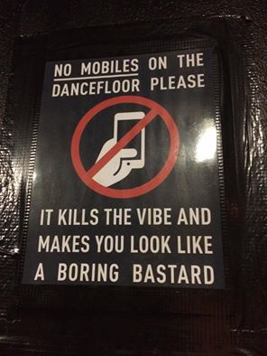 no mobiles on the dancefloor please, it kills the vibe and makes you look like a boring bastard