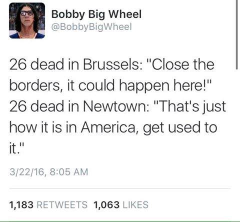 26 dead in brussels, close the borders it could happen here!, 26 dead in newtown, that's just how it is in america get used to it