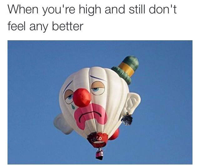 when you're high and still don't feel any better, unhappy clown hot air balloon