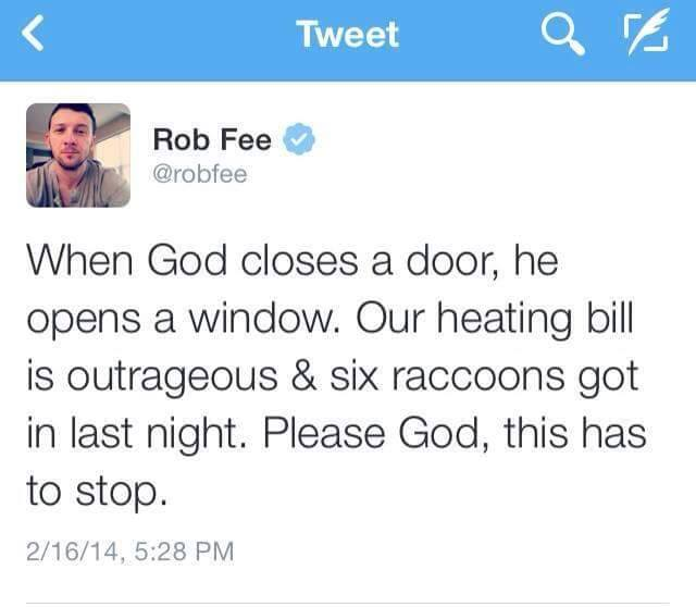 when god closes a door, he opens a window, our heating bill is outrageous and six raccoons got in last night, please god this has to stop