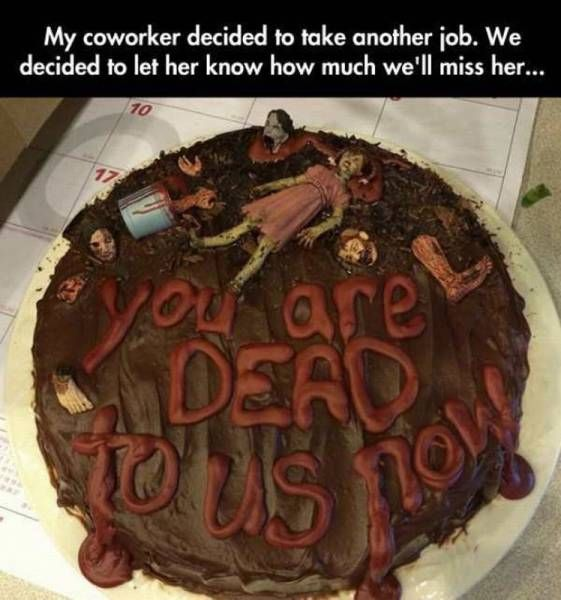 my coworker decided to take another job, we decided to let her know how much we'll miss her, you are dead to us now