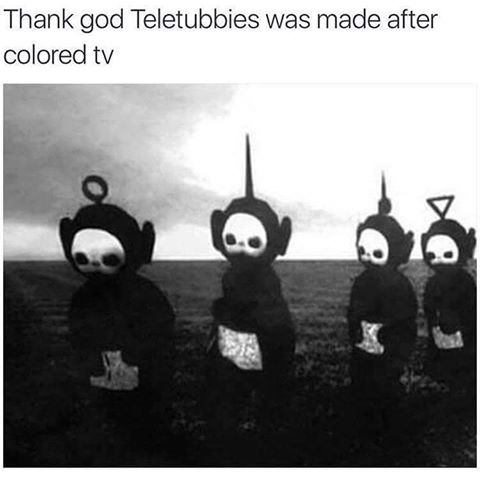 thank god teletubbies was made after coloured tv