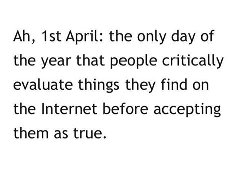 ah 1st april, the only day of the year that people critically evaluate things they find on the internet before accepting them as true