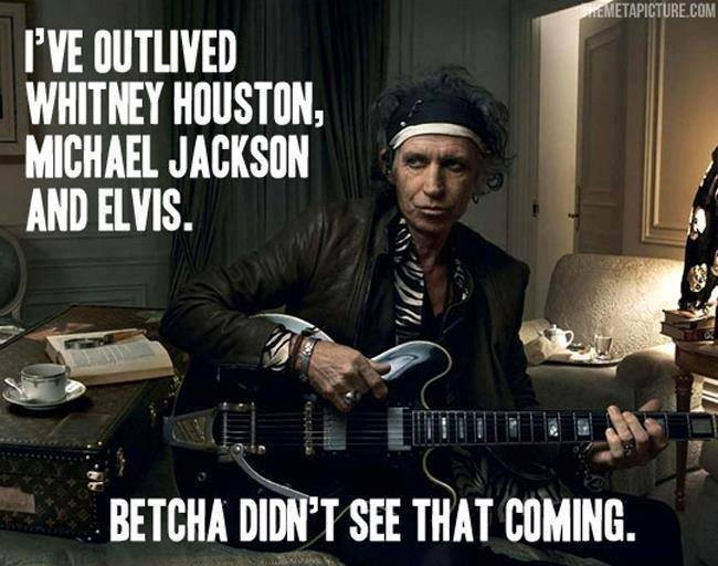 i've outlived whitney houston, michael jackson and elvis, betcha didn't see that coming, keith richards