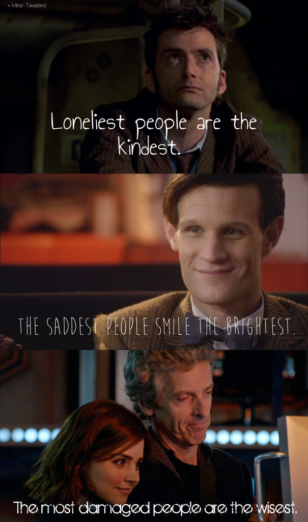 loneliest people are the kindest, saddest people smile the brightest, the most damaged people are the wisest