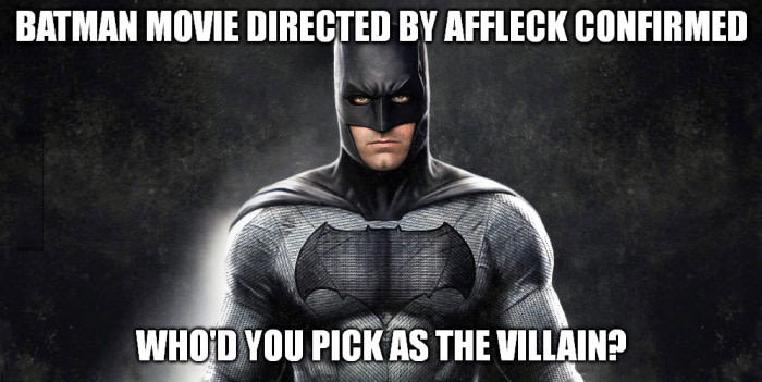 batman movie directed by ben affleck confirmed, who'd you pick as the villain?, meme