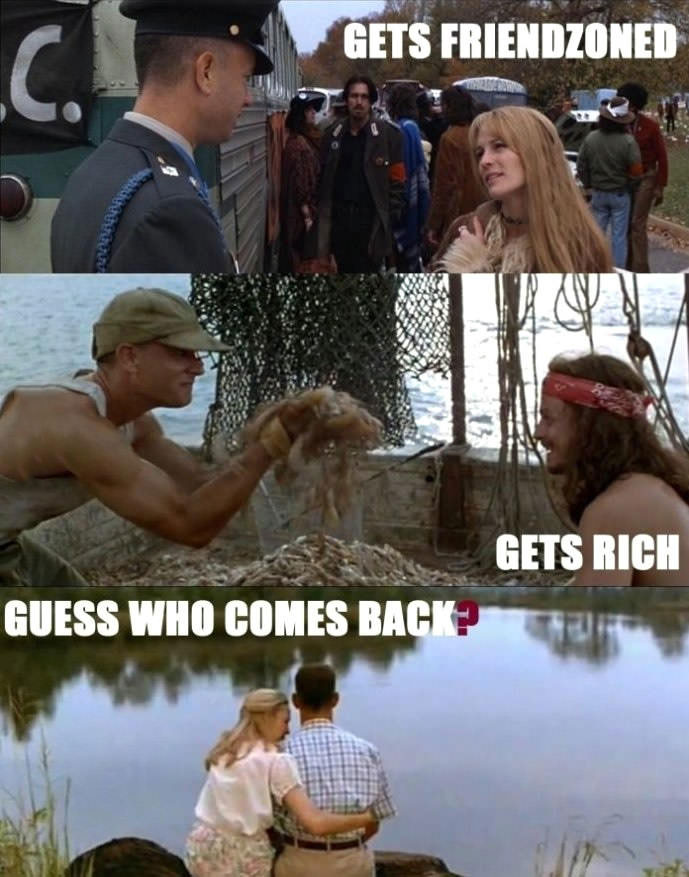 gets friend zoned, gets rich, guess who comes back, forrest gump