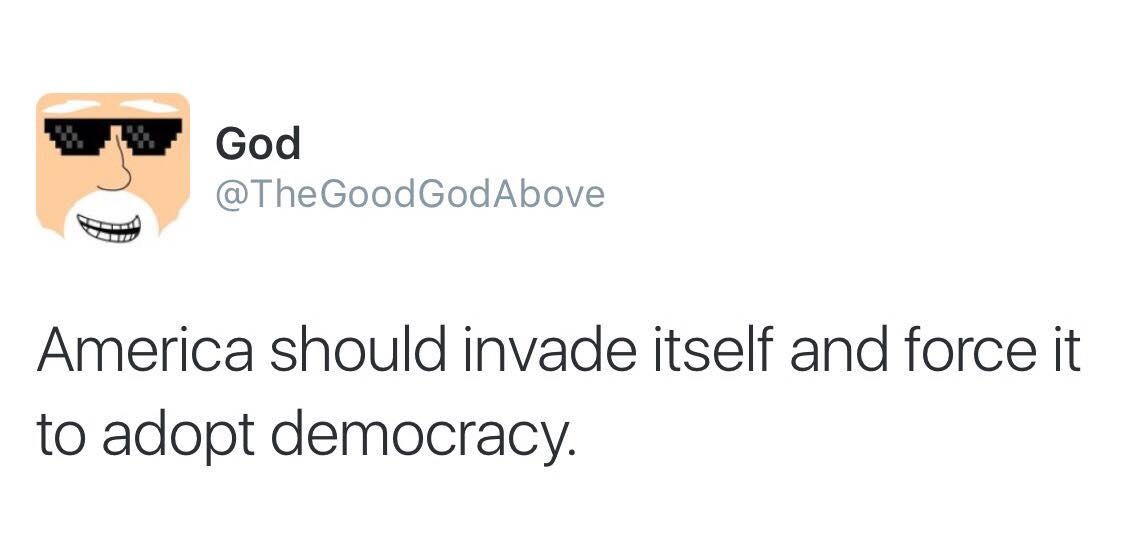 america should invade itself and force it to adopt democracy, thegoodgodabove