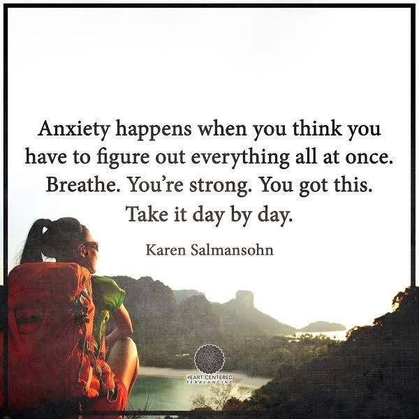 anxiety happens when you think you have to figure out everything all at once, breathe you're strong, you got this, take it day by day
