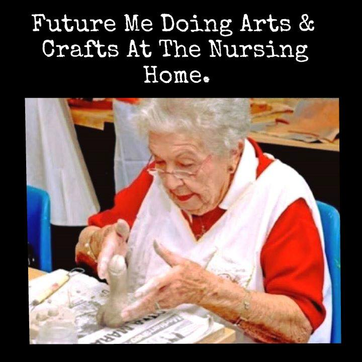 future me doing arts and crafts at the nursing home