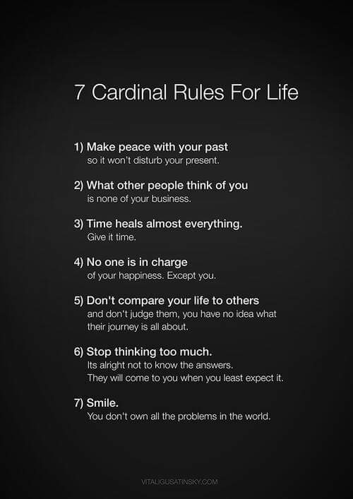 7 cardinal rules for life, make peace with your past, what other people think of you is none of your business, time heals almost everything, no one is in charge, don't compare your life to others