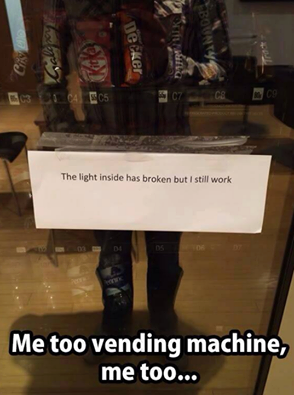 the light inside has broken but i still work, me too vending machine, me too