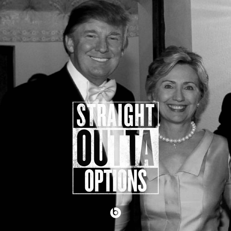 straight outta options, donald trump, hillary clinton