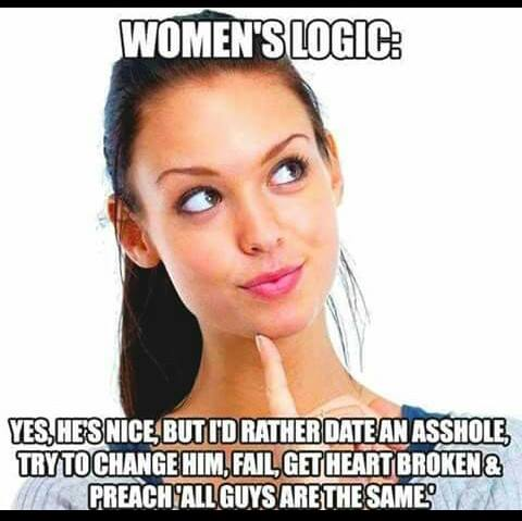 yes he's nice but i'd rather date an asshole, try to change him, fail, get heart broke and preach all guys are the same, women logic