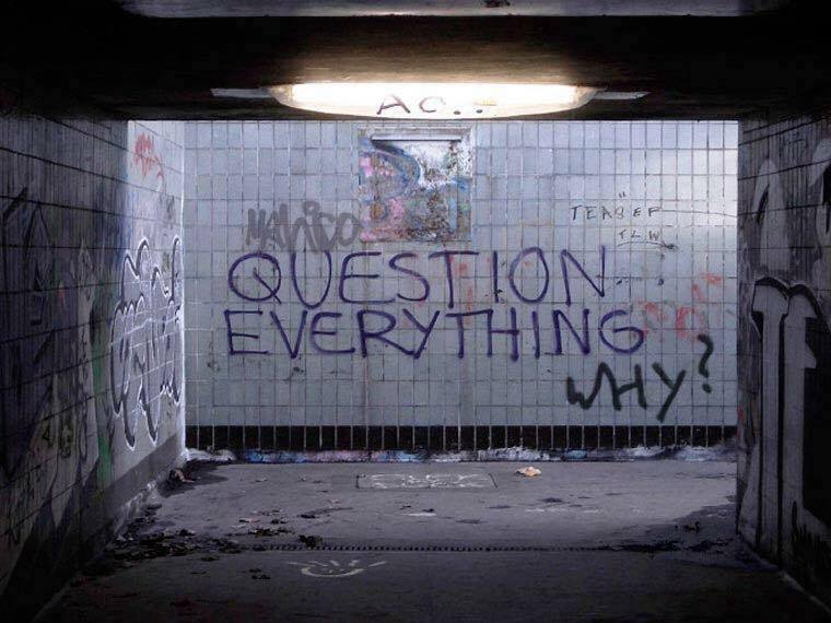 question everything, why?