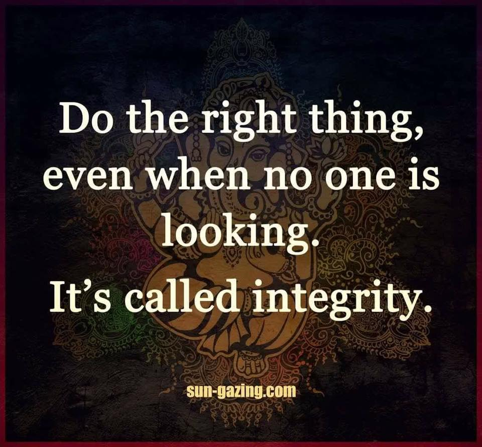 do the right thing even when no one is looking, it's called integrity