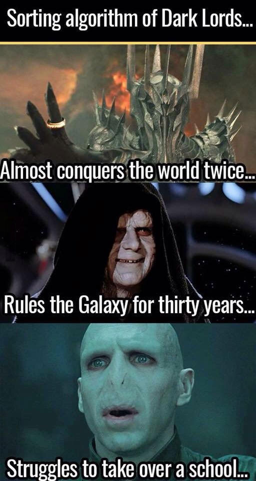 sorting algorithm of dark lords, almost conquers the world twice, rules the galaxy for thirty years, struggles to take over a school