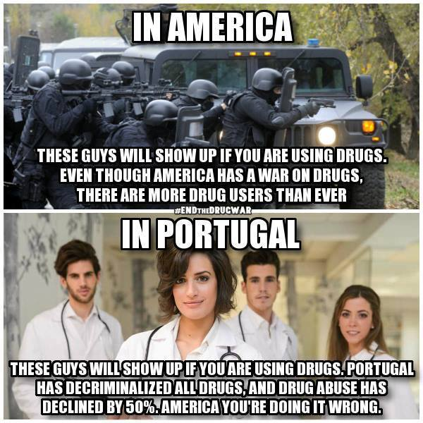 in america a swat team will show up if you are using drugs, there are more users than ever, in portugal doctors will show up if you are using drugs, drug abuse has declined by 50%