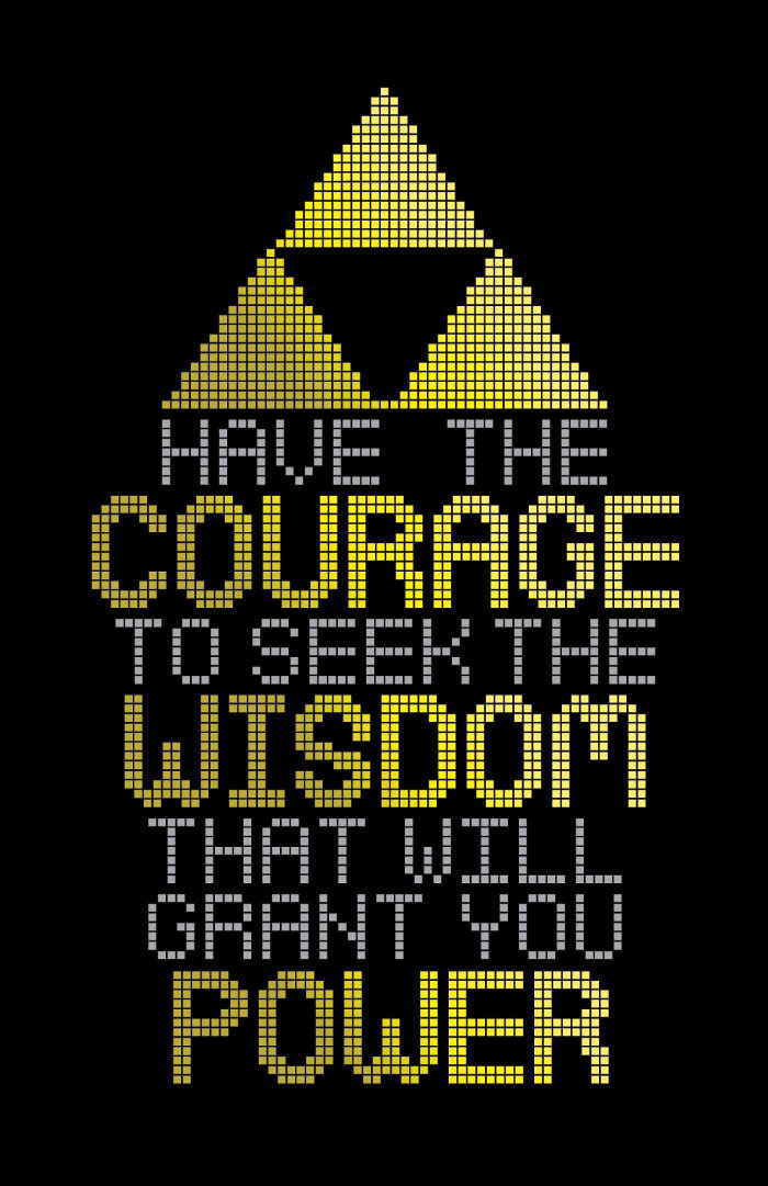 have the courage to seek the wisdom that will grant you power