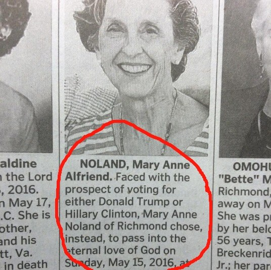 faced with the prospect of voting for either donald trump or hillary clinton, mary anne noland of richmond chose instead to pass into the eternal love of god on sunday