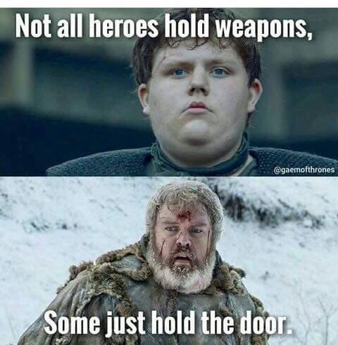 not all heroes hold weapons, some just hold the door