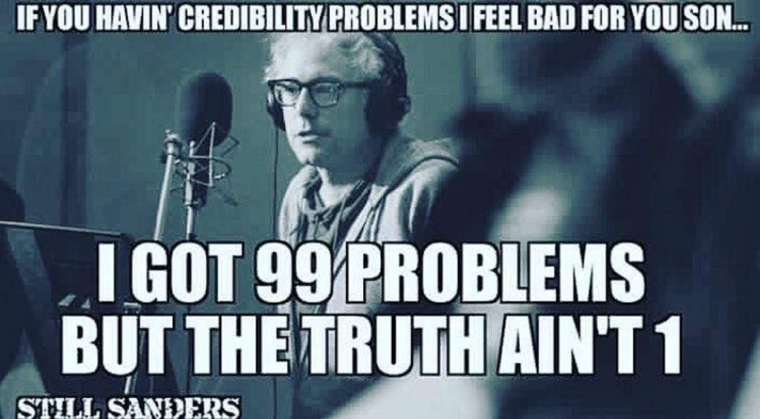 if you haven' credibility problems i feel bad for you son, i got 99 problems, but the truth ain't one, still sanders