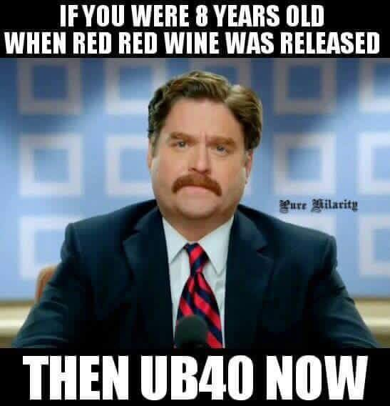 if you were 8 years old when red red wine was released, then ub40 now, meme