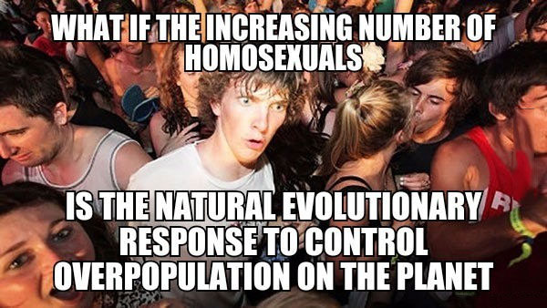 what if the increasing number of homosexuals is the natural evolutionary response to control overpopulation on the planet, sudden clarity clarence, meme