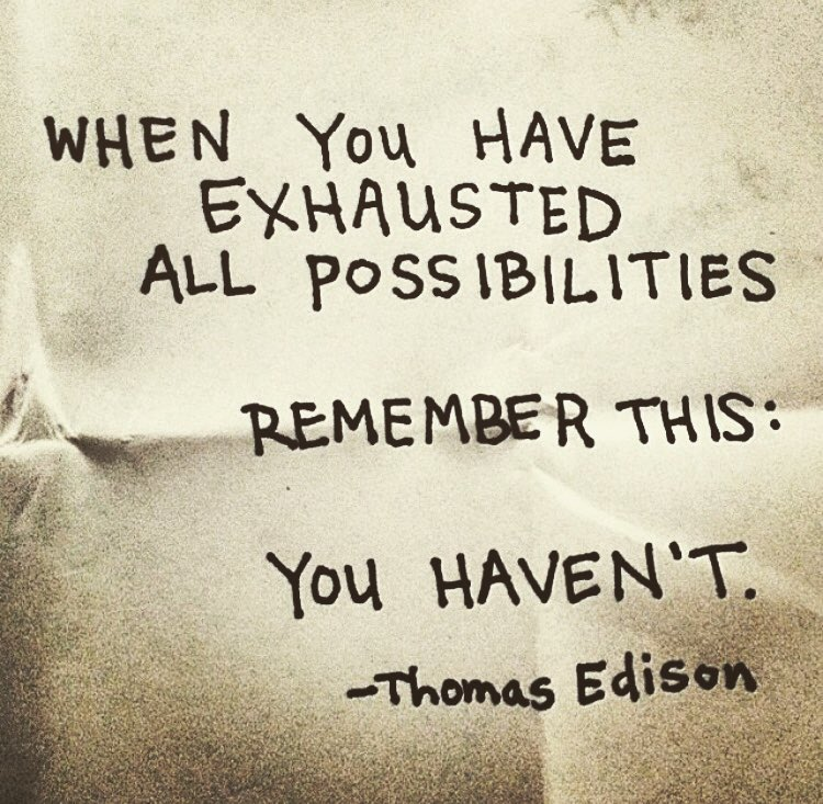 when you have exhausted all possibilities, remember this, you haven't, thomas edison