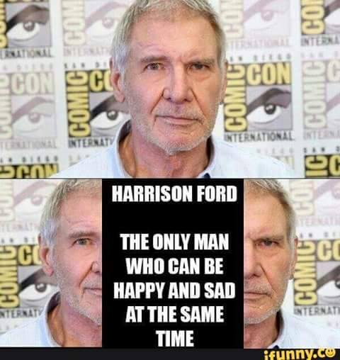 harrison ford, the only man who can be happy and sad at the same time