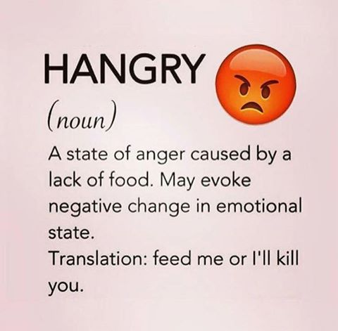 hungry, s state of anger caused by a lack of food, may evoke negative change in emotional state, feed me or i'll kill you