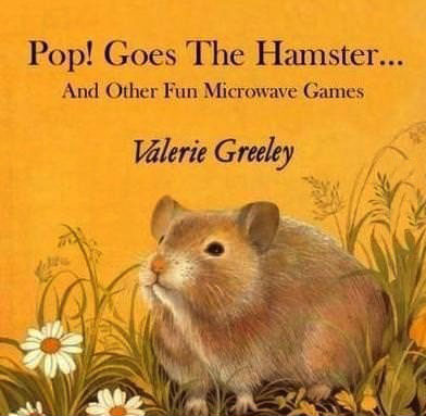 pop goes the hamster, and other fun microwave games, valerie greeley, wtf
