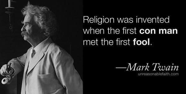 religion was invented when the first con man met the first fool