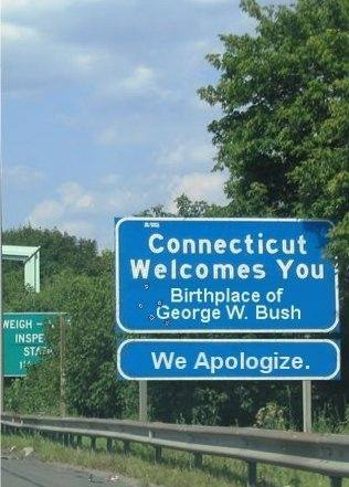 welcome to conneticut, birthplace of george w bush, we apologize