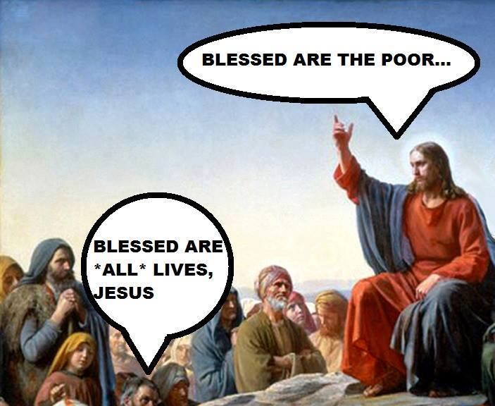 blessed are the poor, blessed are all lives jesus