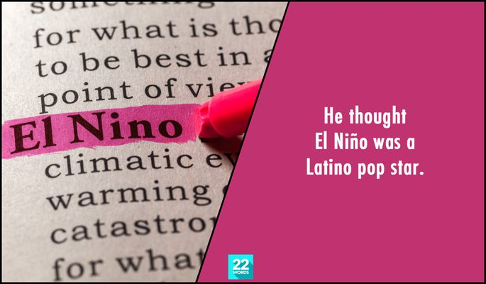 he thought el nino was a latina pop star, simple things i had to explain to an adult